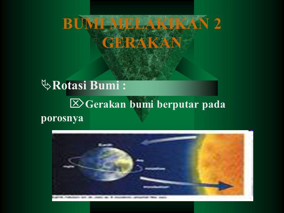  Rotasi bumi mengakibatkan peristiwa- peristiwa :  Terjadinya siang dan malam  Terjadinya gedrak semu harian matahari  Terjadinya perbedaan dan pembagian waktu