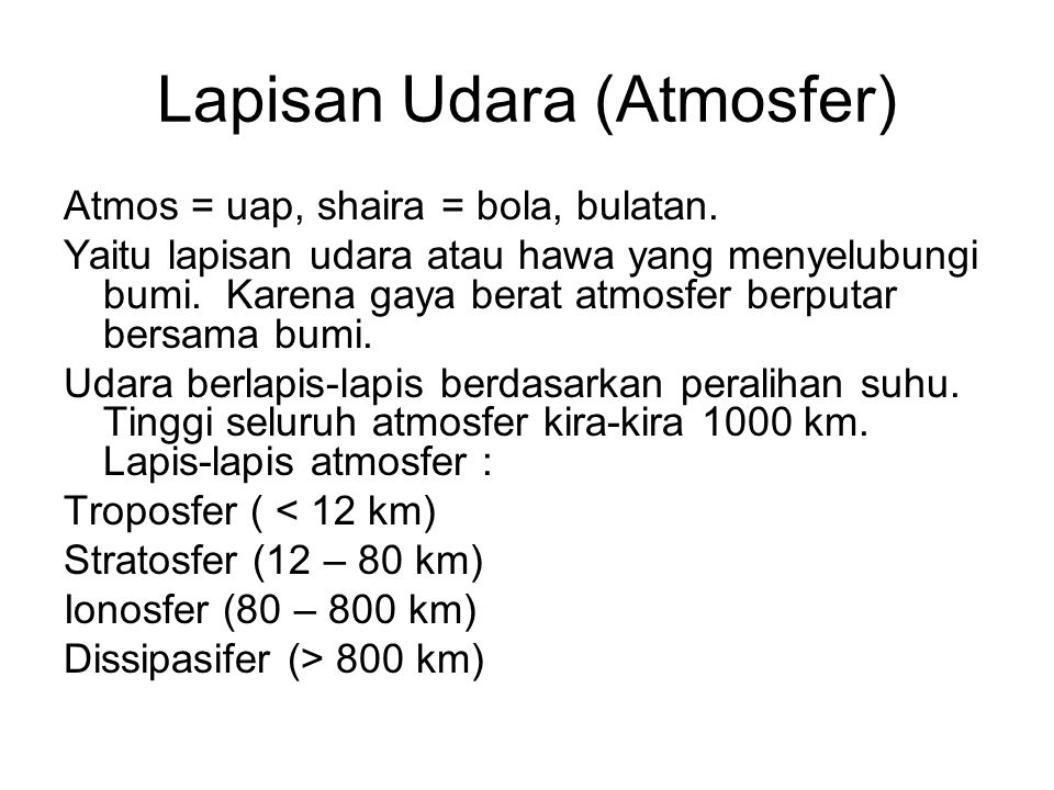 Lapisan Udara (Atmosfer) Atmos = uap, shaira = bola, bulatan. Yaitu lapisan udara atau hawa yang menyelubungi bumi. Karena gaya berat atmosfer berputa