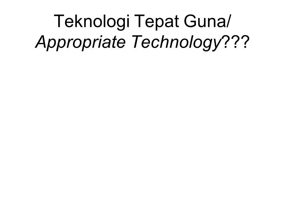 Teknologi Tepat Guna/ Appropriate Technology???