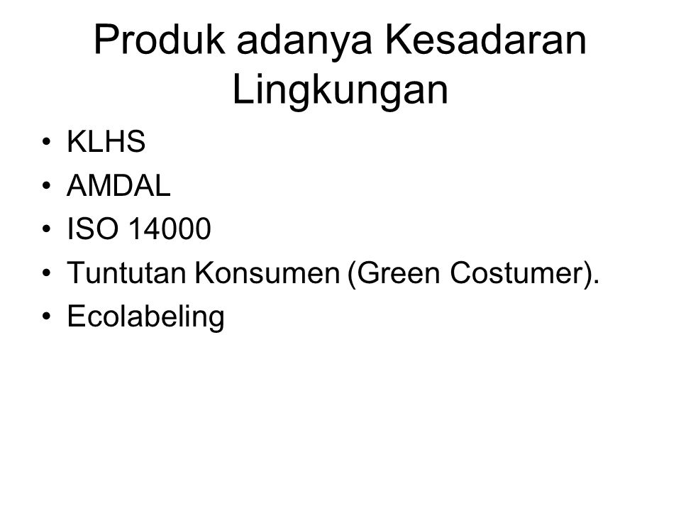 Produk adanya Kesadaran Lingkungan KLHS AMDAL ISO 14000 Tuntutan Konsumen (Green Costumer). Ecolabeling