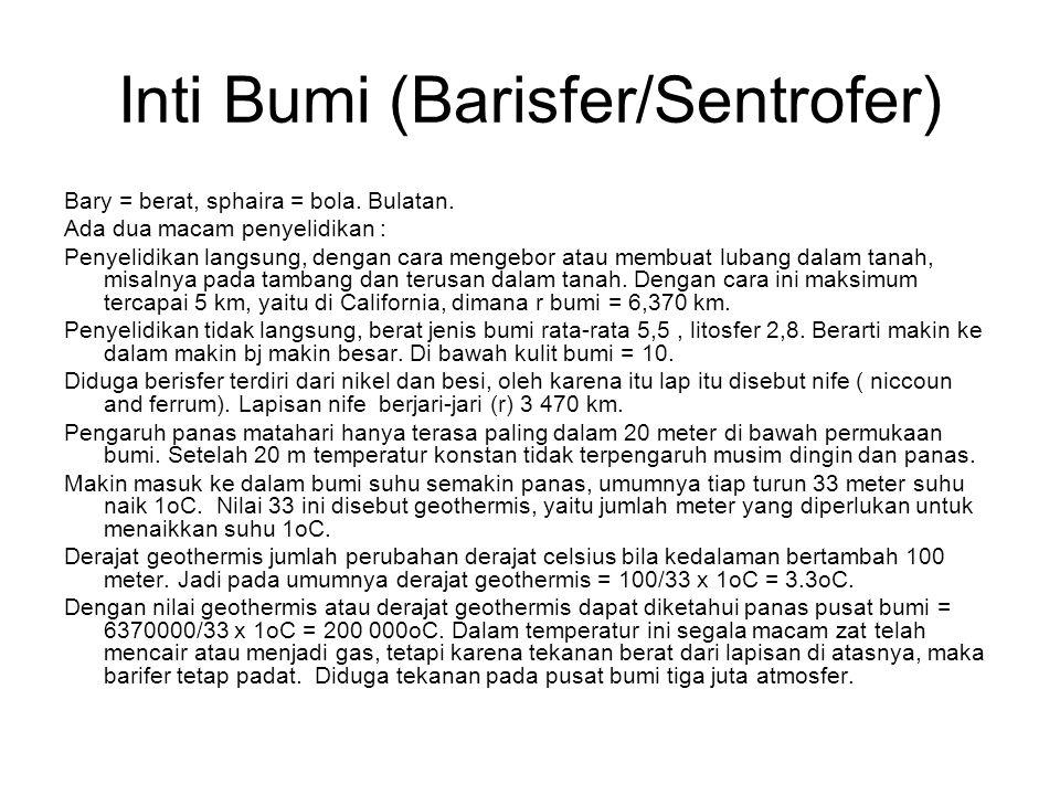 Inti Bumi (Barisfer/Sentrofer) Bary = berat, sphaira = bola.