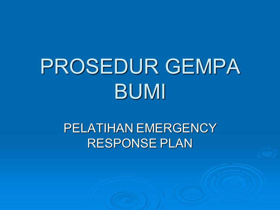 PROSEDUR GEMPA BUMI PELATIHAN EMERGENCY RESPONSE PLAN