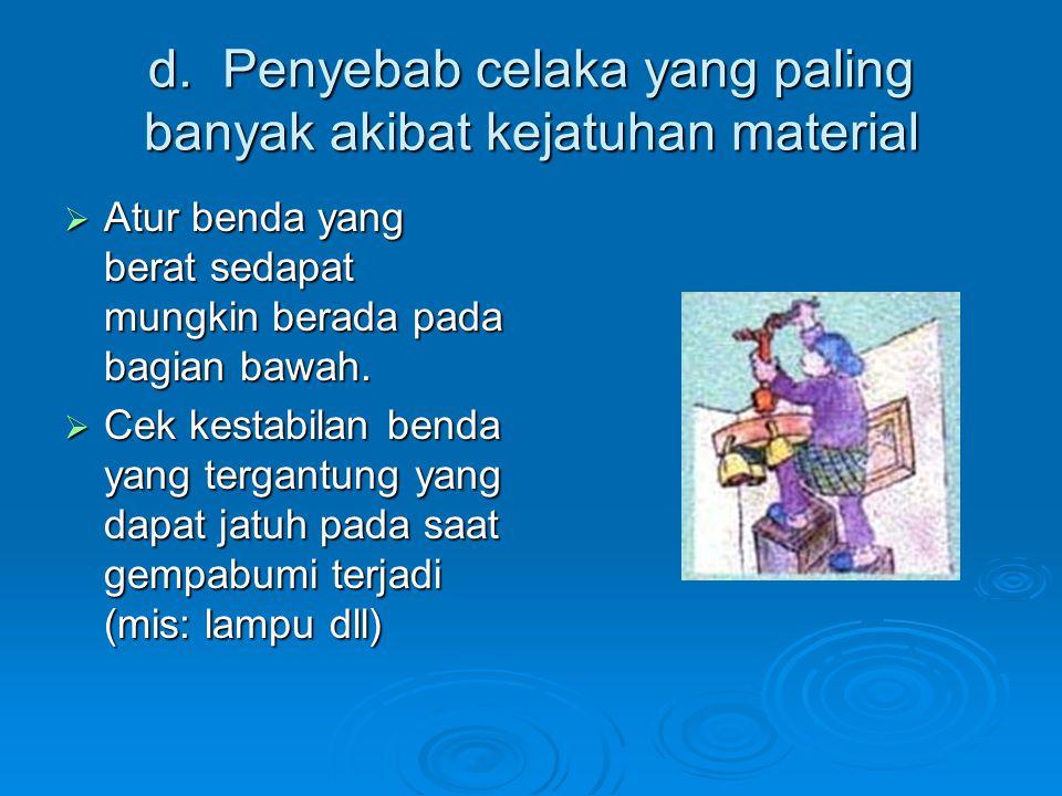 d. Penyebab celaka yang paling banyak akibat kejatuhan material  Atur benda yang berat sedapat mungkin berada pada bagian bawah.  Atur benda yang be