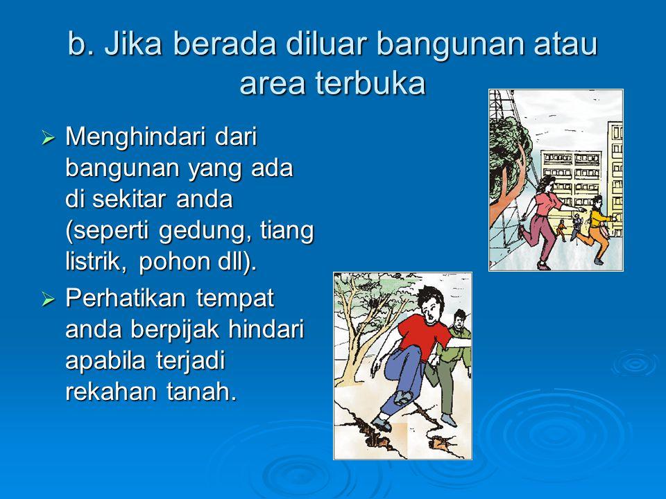 b. Jika berada diluar bangunan atau area terbuka  Menghindari dari bangunan yang ada di sekitar anda (seperti gedung, tiang listrik, pohon dll).  Pe