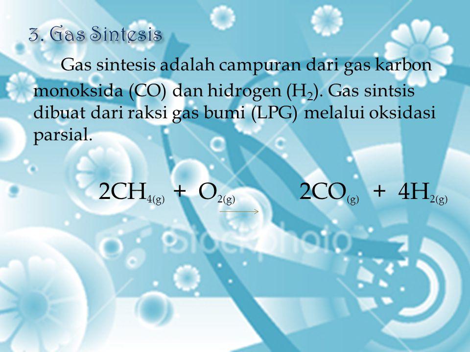 Gas sintesis adalah campuran dari gas karbon monoksida (CO) dan hidrogen (H 2 ). Gas sintsis dibuat dari raksi gas bumi (LPG) melalui oksidasi parsial