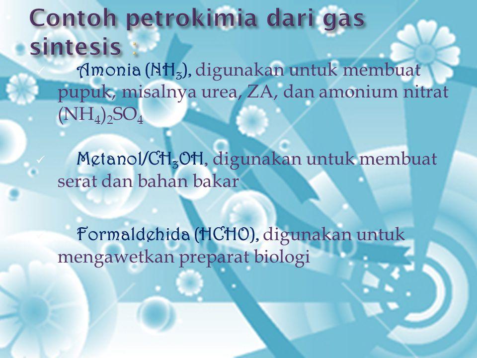 Amonia (NH 3 ), digunakan untuk membuat pupuk, misalnya urea, ZA, dan amonium nitrat (NH 4 ) 2 SO 4 Metanol/CH 3 OH, digunakan untuk membuat serat dan