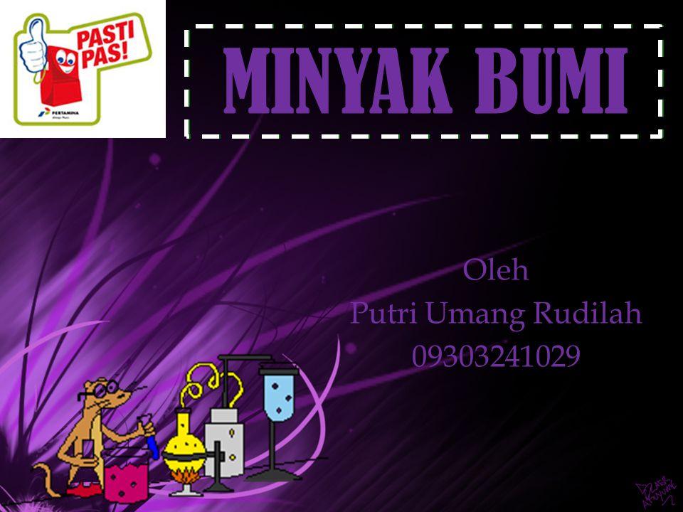 MINYAK BUMI Oleh Putri Umang Rudilah 09303241029