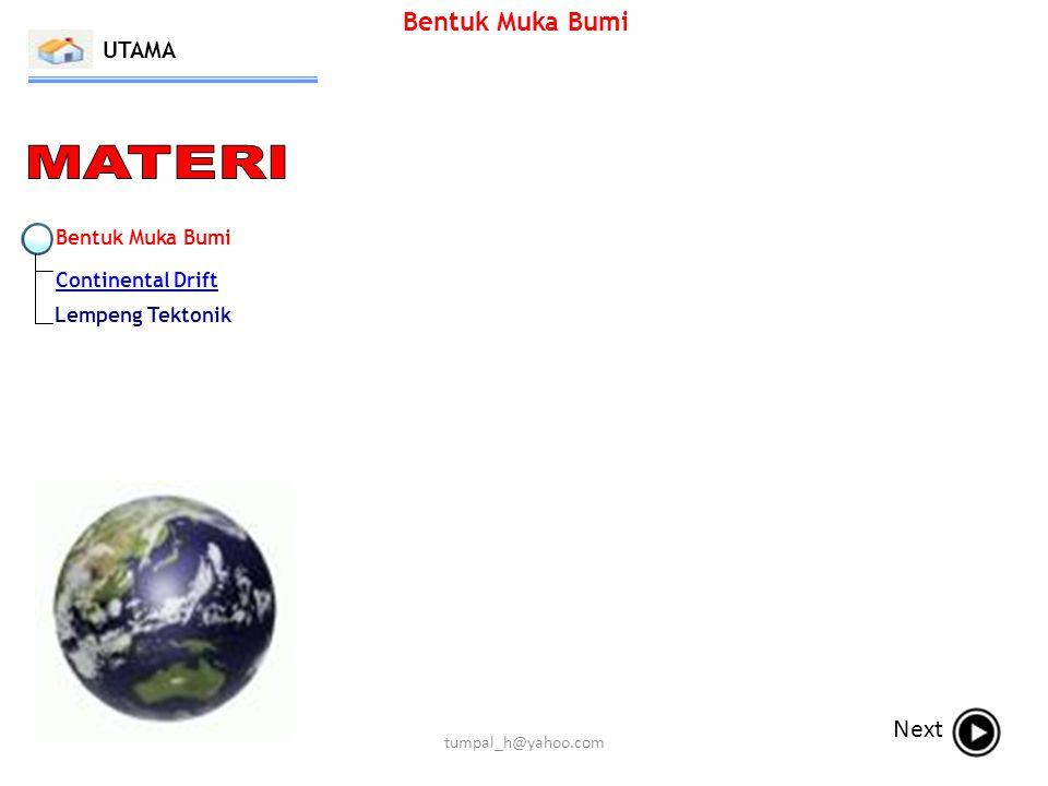 Bentuk Muka Bumi Continental Drift Lempeng Tektonik Bentuk Muka Bumi UTAMA Next tumpal_h@yahoo.com