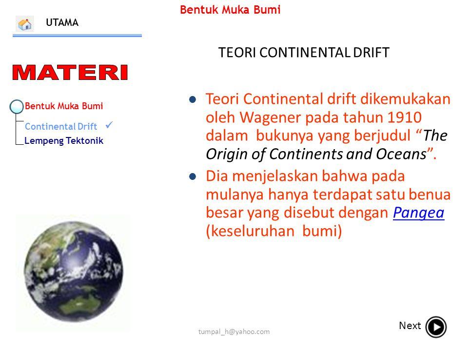 Bentuk Muka Bumi Continental Drift Lempeng Tektonik Bentuk Muka Bumi UTAMA Next Teori Continental drift dikemukakan oleh Wagener pada tahun 1910 dalam