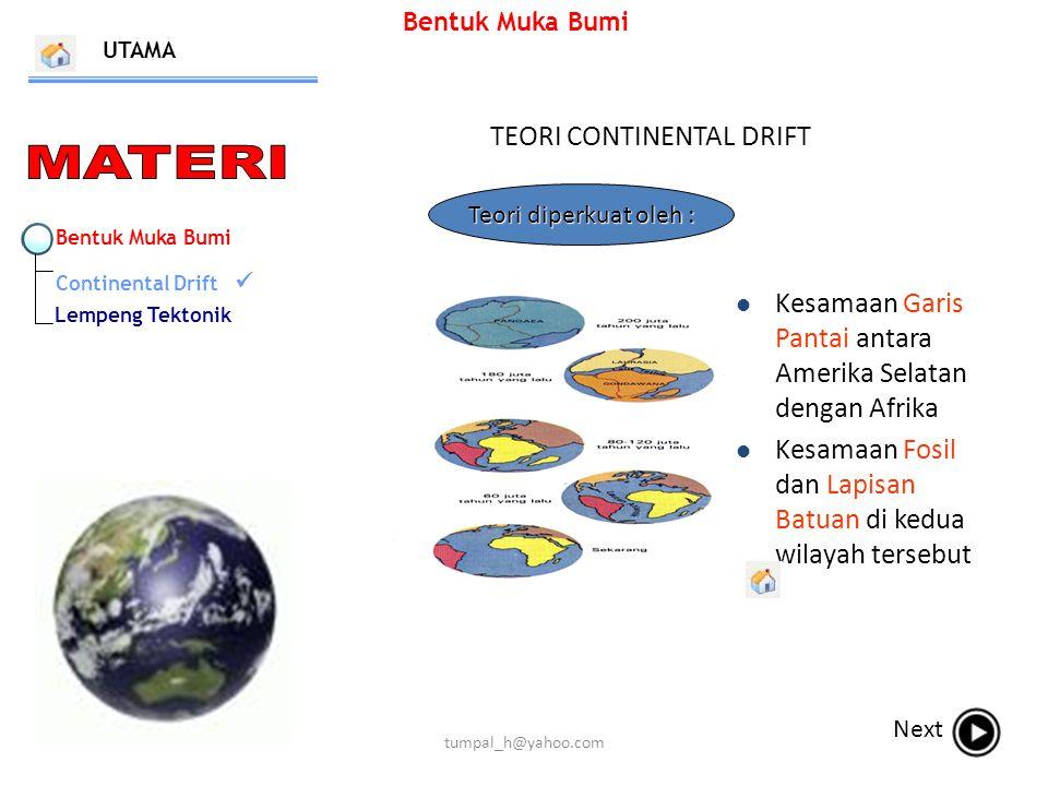 Bentuk Muka Bumi TEORI CONTINENTAL DRIFT UTAMA Next Kesamaan Garis Pantai antara Amerika Selatan dengan Afrika Kesamaan Fosil dan Lapisan Batuan di ke