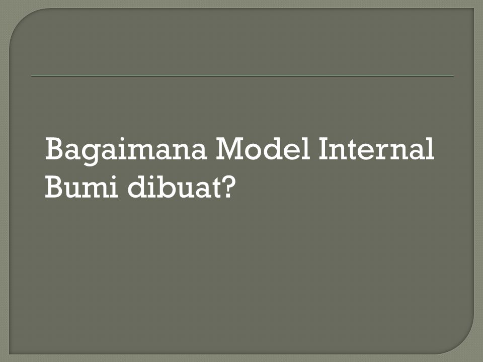 Bagaimana Model Internal Bumi dibuat