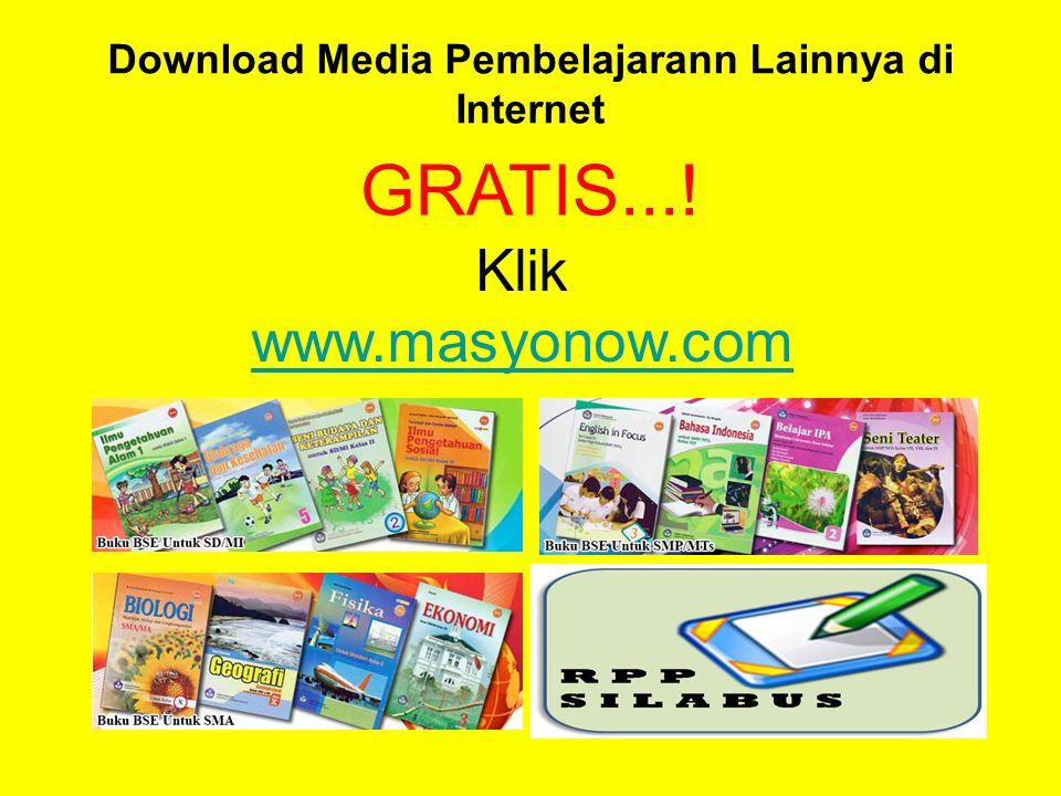 Download Media Pembelajarann Lainnya di Internet Klik www.masyonow.com GRATIS...!