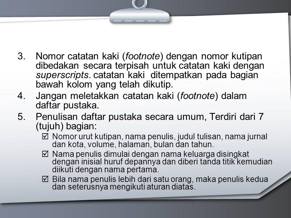 3.Nomor catatan kaki (footnote) dengan nomor kutipan dibedakan secara terpisah untuk catatan kaki dengan superscripts.