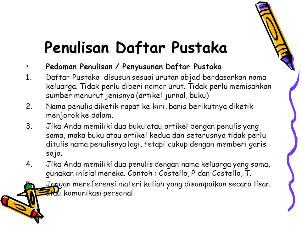 Penulisan Daftar Pustaka Pedoman Penulisan / Penyusunan Daftar Pustaka 1.Daftar Pustaka disusun sesuai urutan abjad berdasarkan nama keluarga. Tidak p