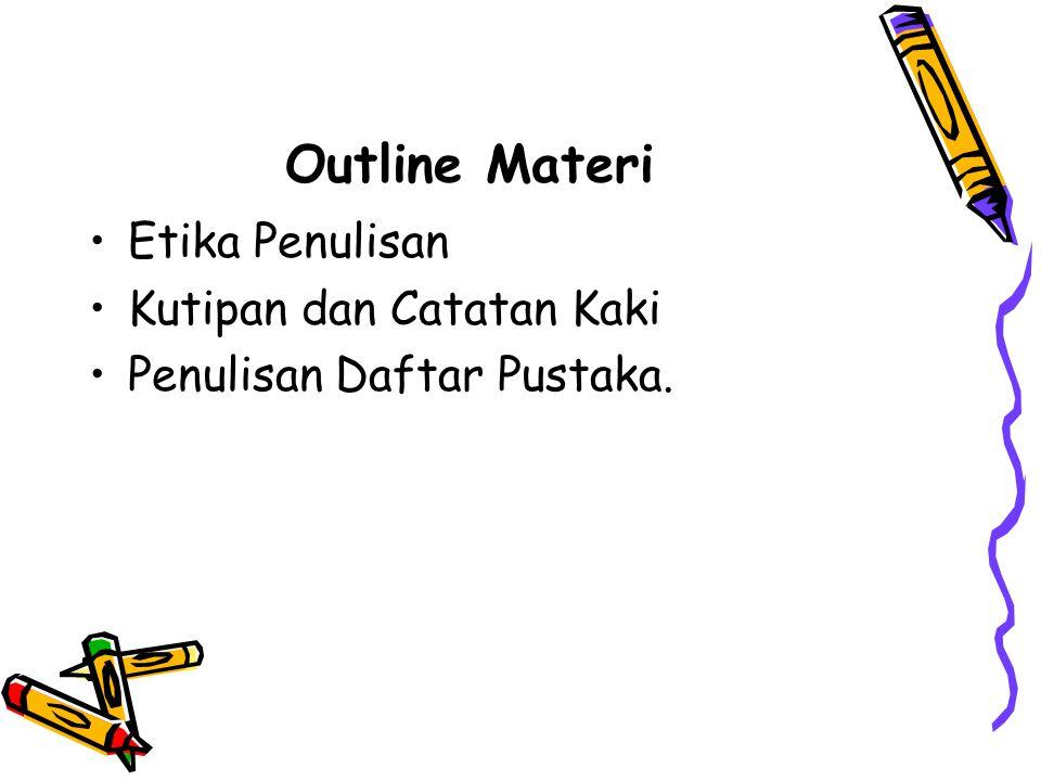 Outline Materi Etika Penulisan Kutipan dan Catatan Kaki Penulisan Daftar Pustaka.