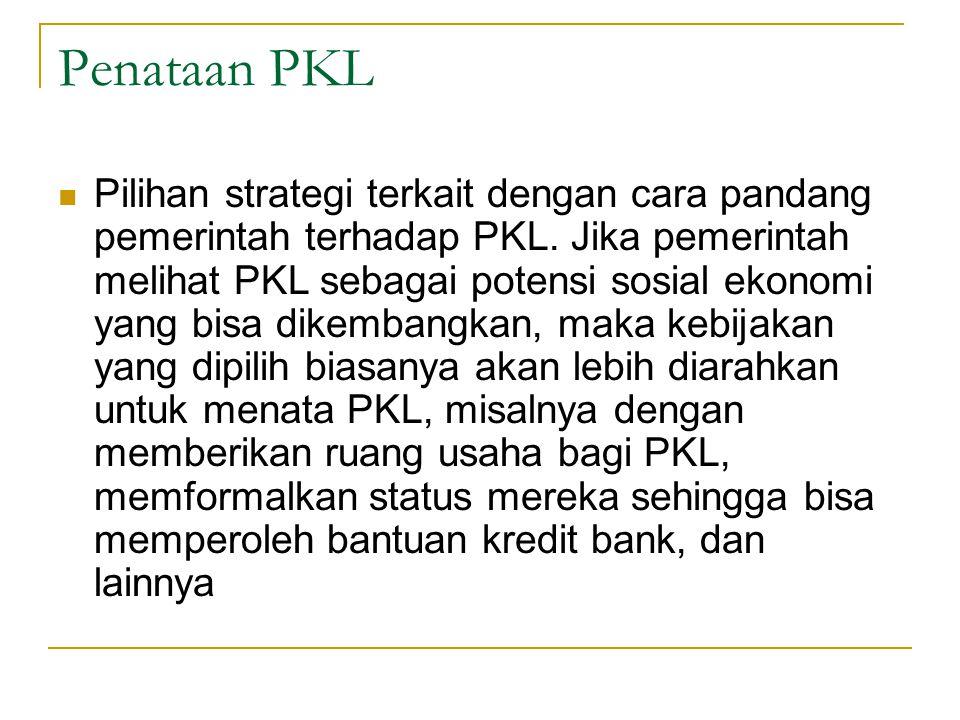 Penataan PKL Pilihan strategi terkait dengan cara pandang pemerintah terhadap PKL. Jika pemerintah melihat PKL sebagai potensi sosial ekonomi yang bis
