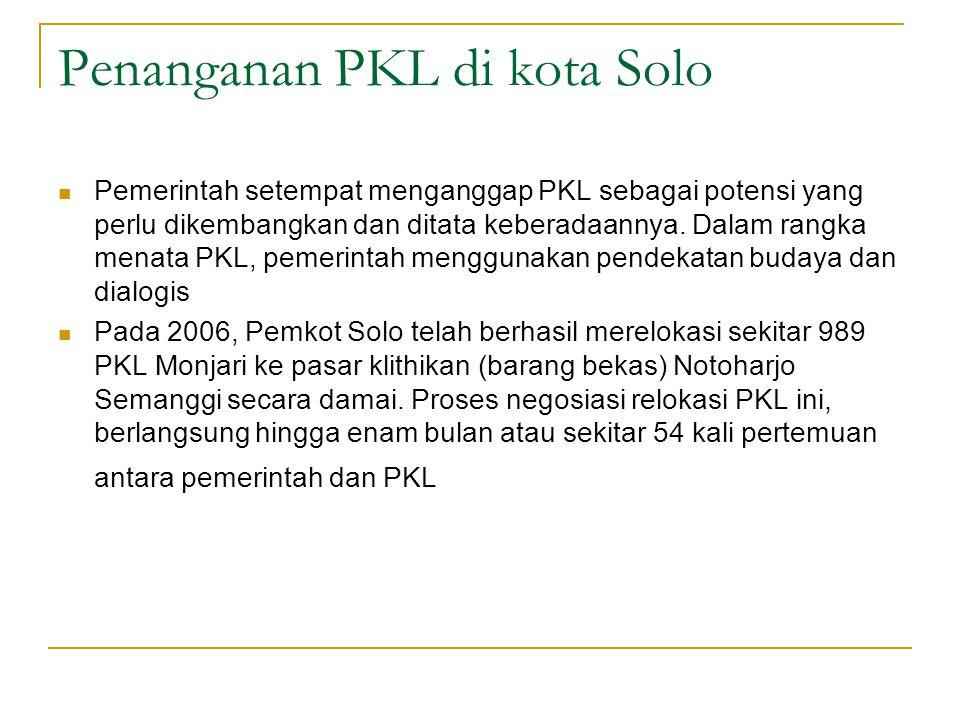 Penanganan PKL di kota Solo Pemerintah setempat menganggap PKL sebagai potensi yang perlu dikembangkan dan ditata keberadaannya. Dalam rangka menata P