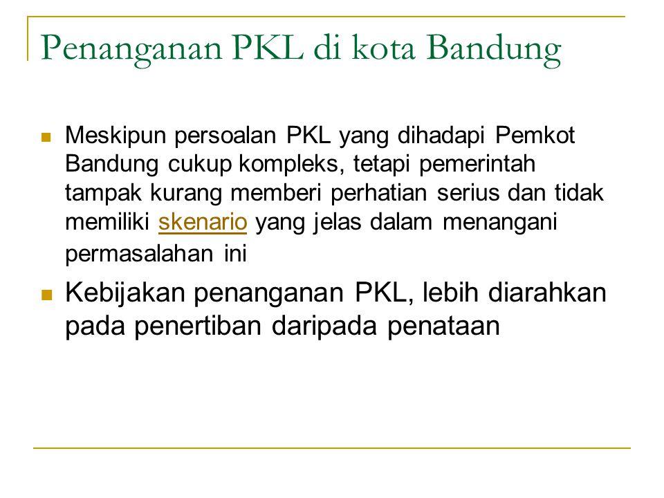 Penanganan PKL di kota Bandung Meskipun persoalan PKL yang dihadapi Pemkot Bandung cukup kompleks, tetapi pemerintah tampak kurang memberi perhatian s