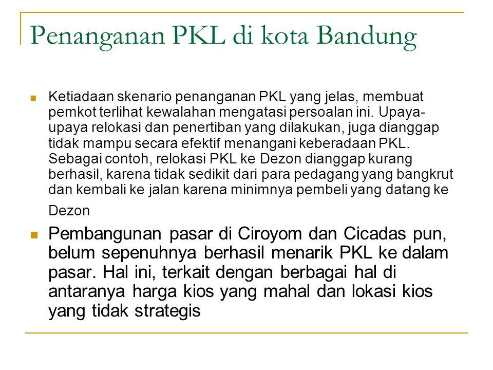 Penanganan PKL di kota Bandung Ketiadaan skenario penanganan PKL yang jelas, membuat pemkot terlihat kewalahan mengatasi persoalan ini. Upaya- upaya r