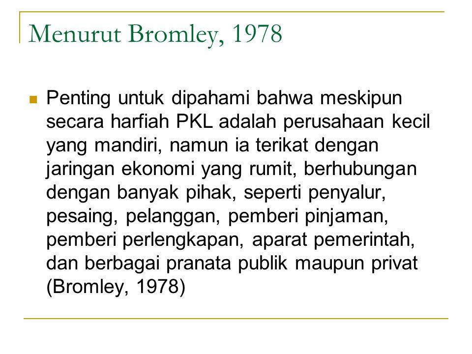 Menurut Bromley, 1978 Penting untuk dipahami bahwa meskipun secara harfiah PKL adalah perusahaan kecil yang mandiri, namun ia terikat dengan jaringan