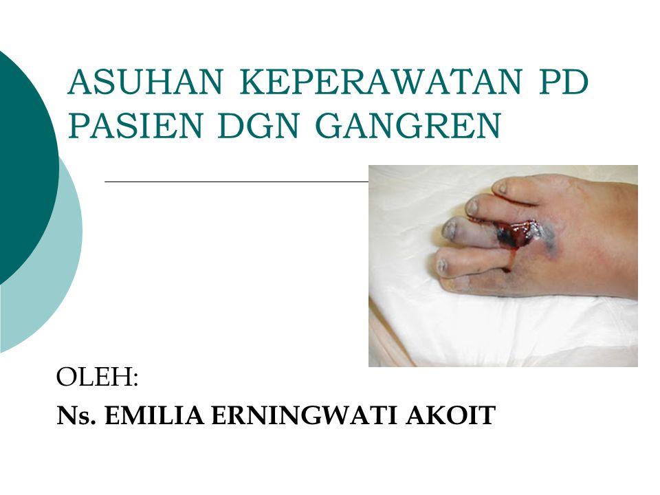 PENGERTIAN  Gangren: proses atau keadaan yg ditandai dengan adanya jaringan mati atau nekrosis, namun secara mikrobiologis adalah proses nekrosis yg disebabkan oleh infeksi (Askandar, 2001)