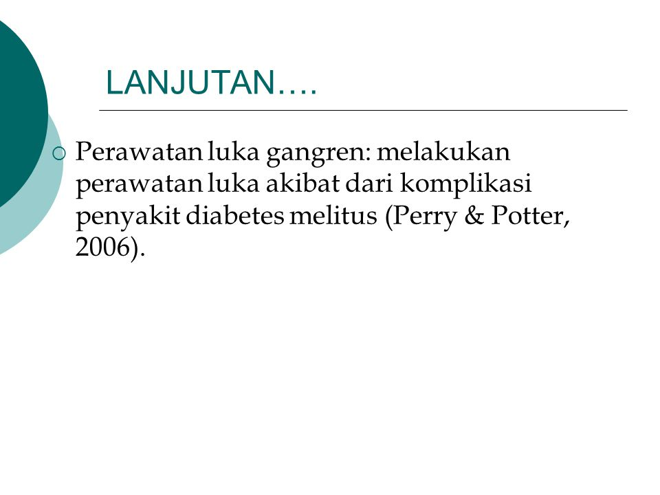 LANJUTAN….  Perawatan luka gangren: melakukan perawatan luka akibat dari komplikasi penyakit diabetes melitus (Perry & Potter, 2006).