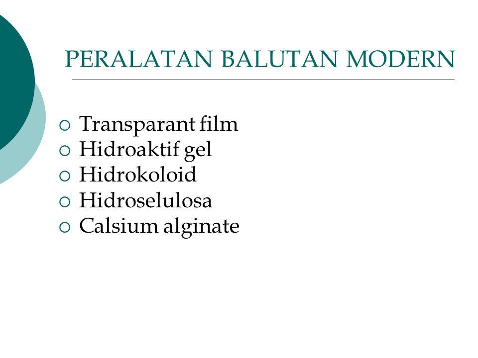 PERALATAN BALUTAN MODERN  Transparant film  Hidroaktif gel  Hidrokoloid  Hidroselulosa  Calsium alginate