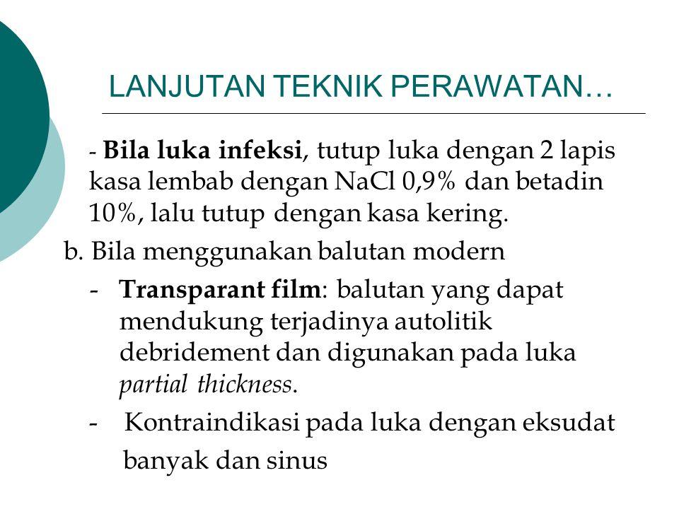 LANJUTAN TEKNIK PERAWATAN… - Bila luka infeksi, tutup luka dengan 2 lapis kasa lembab dengan NaCl 0,9% dan betadin 10%, lalu tutup dengan kasa kering.