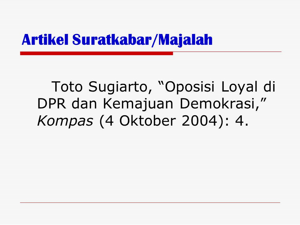"""Artikel Suratkabar/Majalah Toto Sugiarto, """"Oposisi Loyal di DPR dan Kemajuan Demokrasi,"""" Kompas (4 Oktober 2004): 4."""