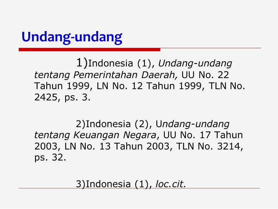 Undang-undang 1) Indonesia (1), Undang-undang tentang Pemerintahan Daerah, UU No. 22 Tahun 1999, LN No. 12 Tahun 1999, TLN No. 2425, ps. 3. 2)Indonesi