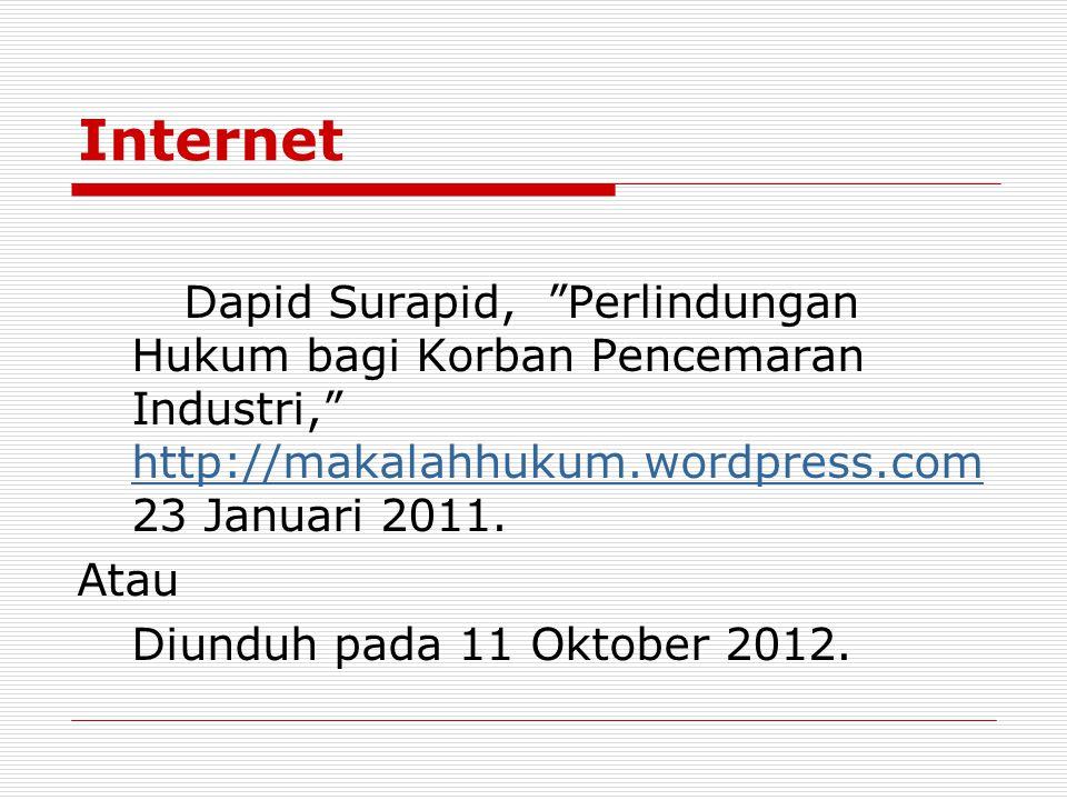 "Internet Dapid Surapid, ""Perlindungan Hukum bagi Korban Pencemaran Industri,"" http://makalahhukum.wordpress.com 23 Januari 2011. http://makalahhukum.w"
