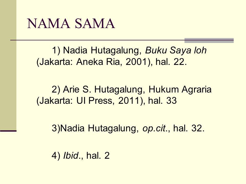 NAMA SAMA 1) Nadia Hutagalung, Buku Saya loh (Jakarta: Aneka Ria, 2001), hal. 22. 2) Arie S. Hutagalung, Hukum Agraria (Jakarta: UI Press, 2011), hal.