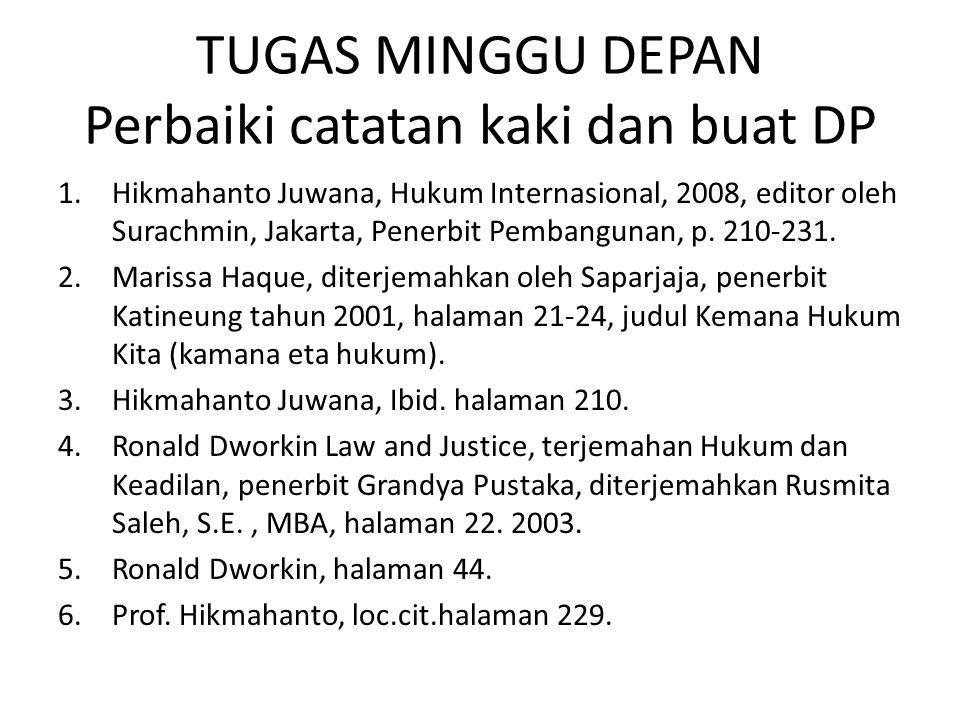 TUGAS MINGGU DEPAN Perbaiki catatan kaki dan buat DP 1.Hikmahanto Juwana, Hukum Internasional, 2008, editor oleh Surachmin, Jakarta, Penerbit Pembangu