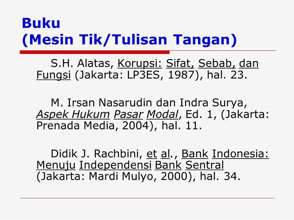 Buku (Mesin Tik/Tulisan Tangan) S.H. Alatas, Korupsi: Sifat, Sebab, dan Fungsi (Jakarta: LP3ES, 1987), hal. 23. M. Irsan Nasarudin dan Indra Surya, As