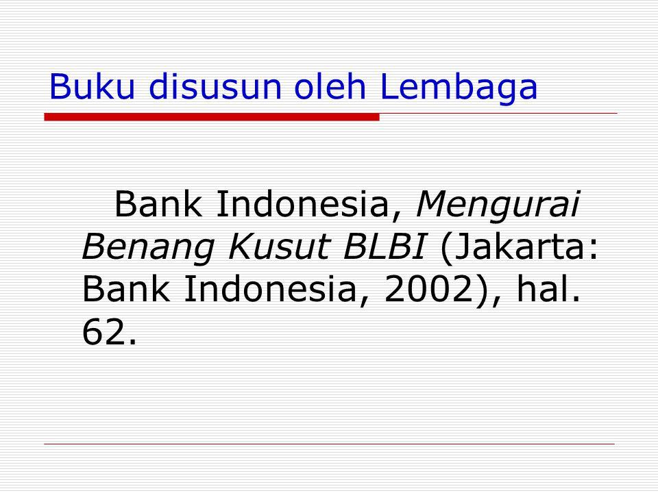 Buku disusun oleh Lembaga Bank Indonesia, Mengurai Benang Kusut BLBI (Jakarta: Bank Indonesia, 2002), hal. 62.