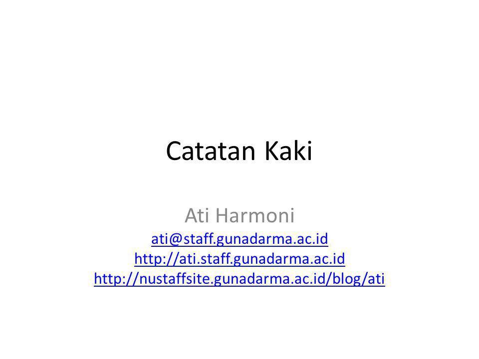 Catatan Kaki Ati Harmoni ati@staff.gunadarma.ac.id http://ati.staff.gunadarma.ac.id http://nustaffsite.gunadarma.ac.id/blog/ati