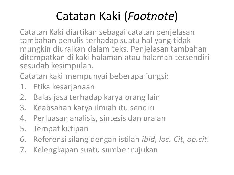 Catatan Kaki (Footnote) Catatan Kaki diartikan sebagai catatan penjelasan tambahan penulis terhadap suatu hal yang tidak mungkin diuraikan dalam teks.
