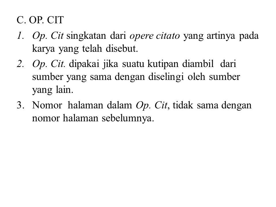 C.OP. CIT 1.Op. Cit singkatan dari opere citato yang artinya pada karya yang telah disebut.