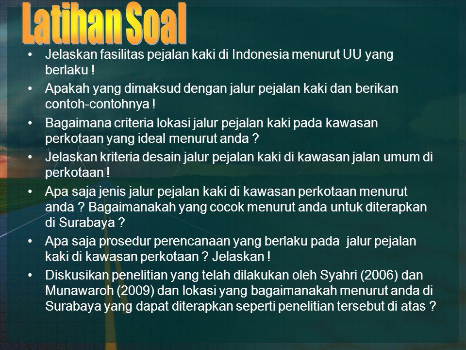 Jelaskan fasilitas pejalan kaki di Indonesia menurut UU yang berlaku ! Apakah yang dimaksud dengan jalur pejalan kaki dan berikan contoh-contohnya ! B