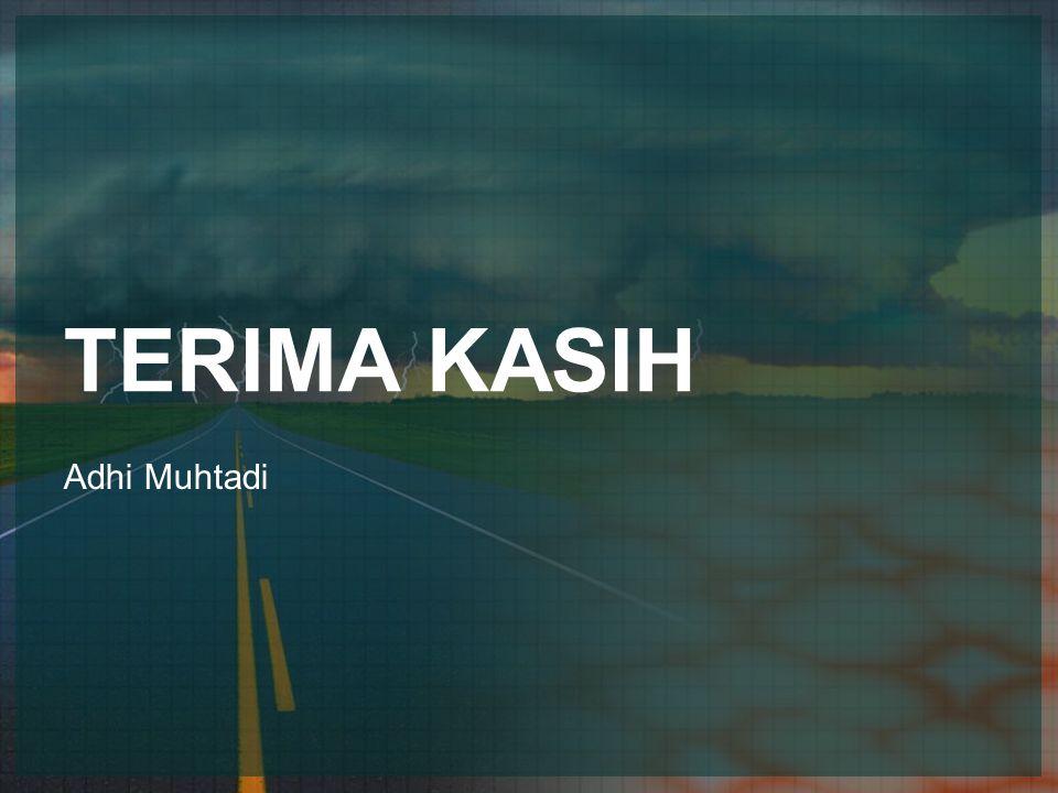 TERIMA KASIH Adhi Muhtadi
