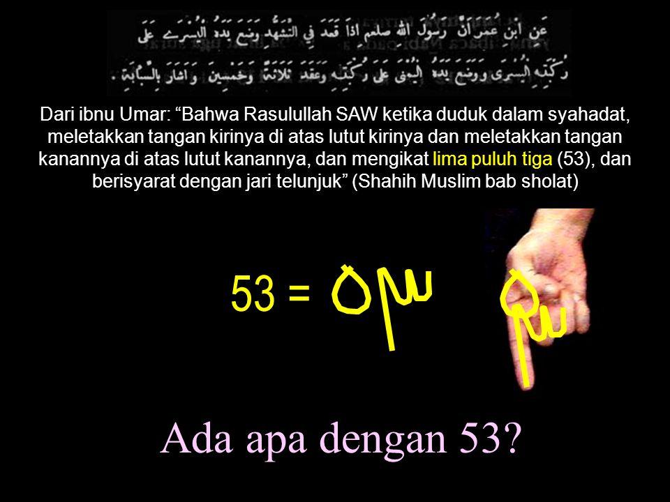 "Dari ibnu Umar: ""Bahwa Rasulullah SAW ketika duduk dalam syahadat, meletakkan tangan kirinya di atas lutut kirinya dan meletakkan tangan kanannya di a"