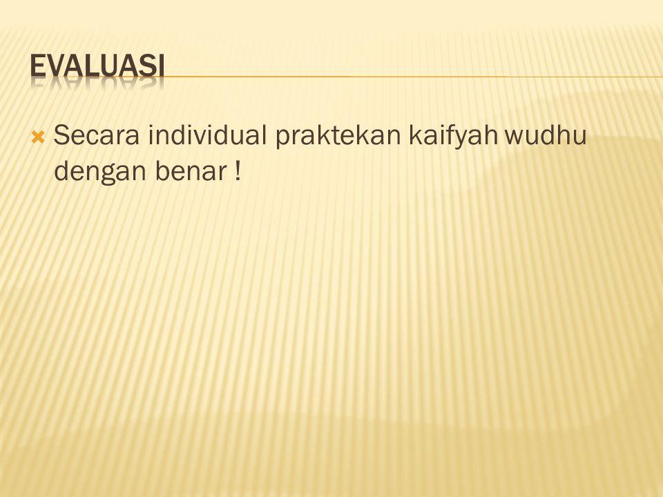  Secara individual praktekan kaifyah wudhu dengan benar !