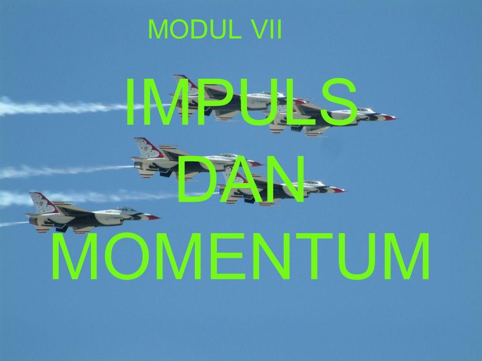 INDIKATOR Mendifinisikan impuls Mendifinisikan momentum Menuliskan rumus hubungan anatara impuls dan momentum Mendifinisikan hukum kekekalan momentum.