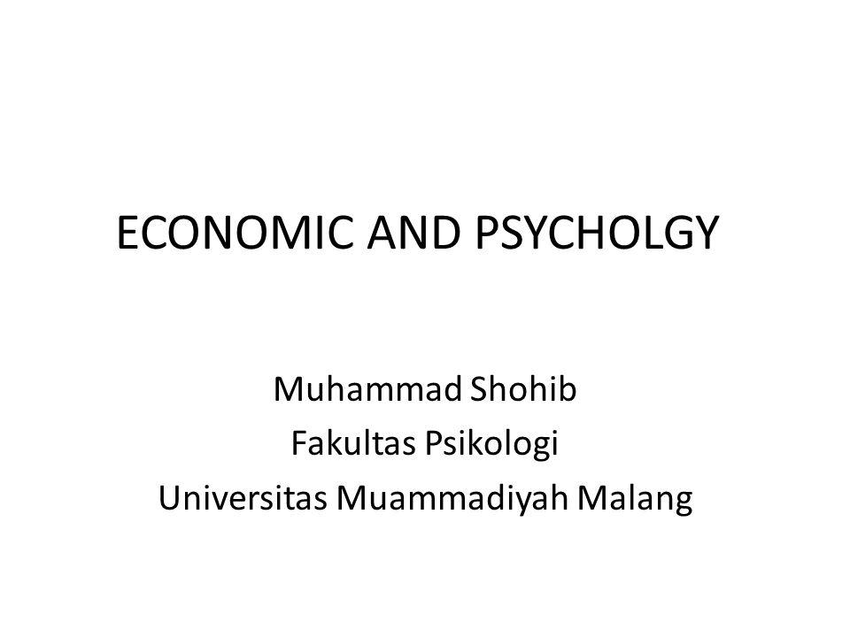 ECONOMIC AND PSYCHOLGY Muhammad Shohib Fakultas Psikologi Universitas Muammadiyah Malang