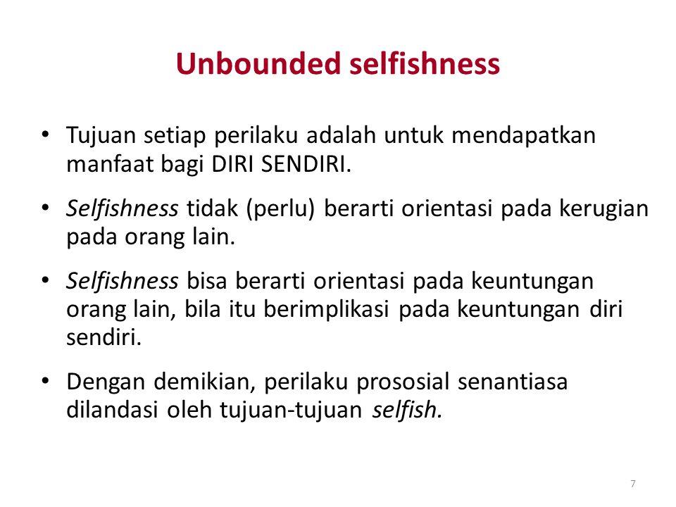 7 Unbounded selfishness Tujuan setiap perilaku adalah untuk mendapatkan manfaat bagi DIRI SENDIRI. Selfishness tidak (perlu) berarti orientasi pada ke