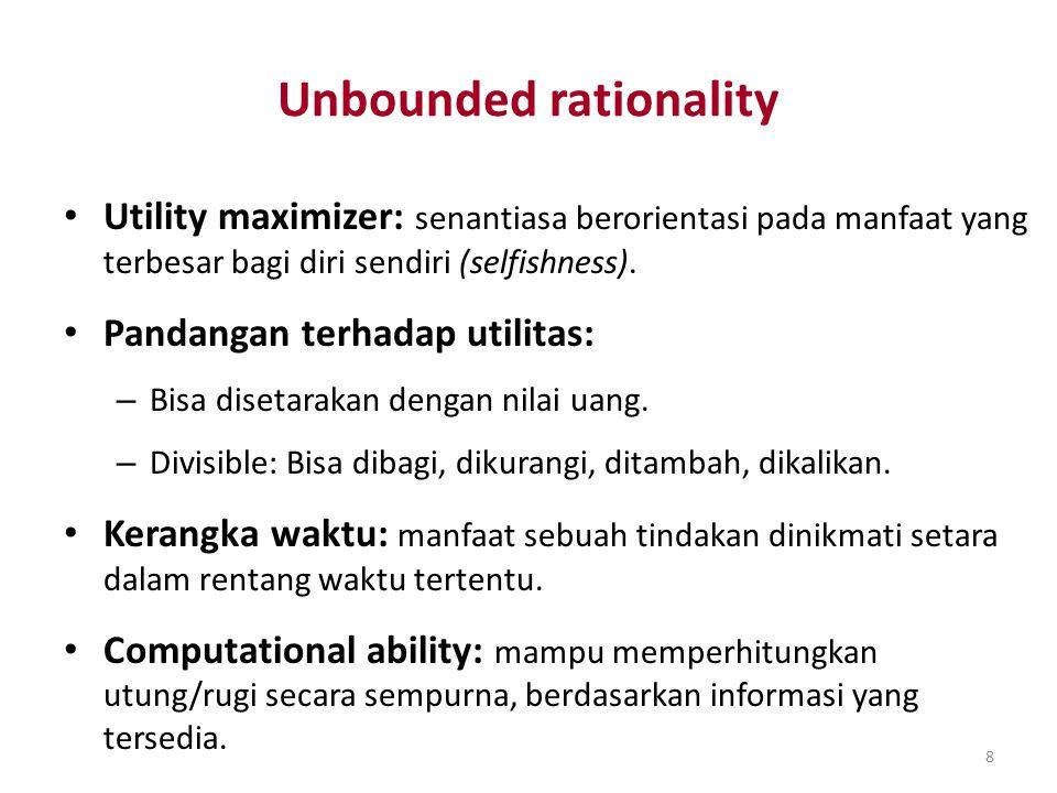 8 Unbounded rationality Utility maximizer: senantiasa berorientasi pada manfaat yang terbesar bagi diri sendiri (selfishness). Pandangan terhadap util