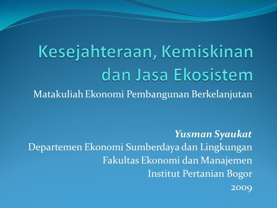 Matakuliah Ekonomi Pembangunan Berkelanjutan Yusman Syaukat Departemen Ekonomi Sumberdaya dan Lingkungan Fakultas Ekonomi dan Manajemen Institut Perta