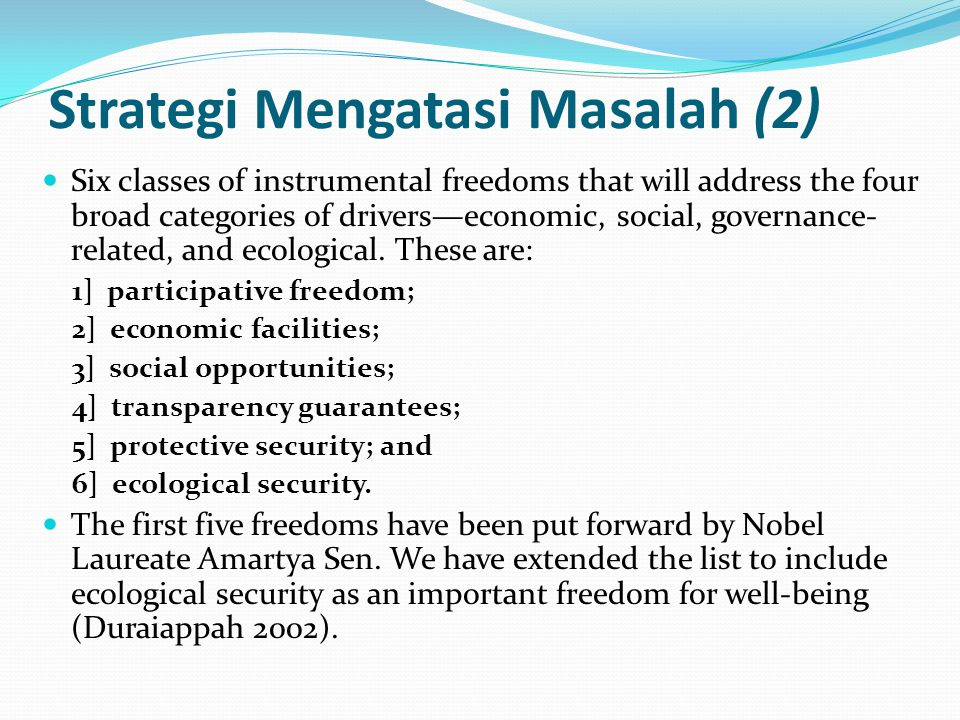 Strategi Mengatasi Masalah (2) Six classes of instrumental freedoms that will address the four broad categories of drivers—economic, social, governanc