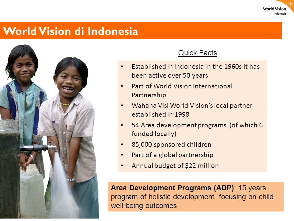 World Vision di Indonesia Established in Indonesia in the 1960s it has been active over 50 years Part of World Vision International Partnership Wahana
