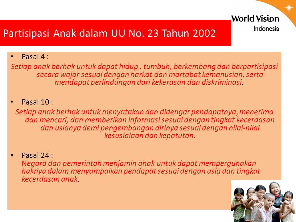 Partisipasi Anak dalam UU No. 23 Tahun 2002 Pasal 4 : Setiap anak berhak untuk dapat hidup, tumbuh, berkembang dan berpartisipasi secara wajar sesuai